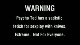 Psycho Ted:Warning Graphic Scene